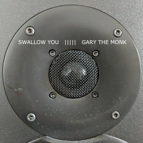 Swallow You de Gary The Monk