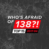 Who's Afraid Of 138?! Top 15 - 2017-04 by Various Artists