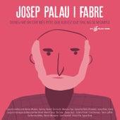Josep Palau I Fabre. Doneu-me un Cor Més Petit, Que Aquest Que Tinc No Se M'omple by Various Artists