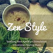 Zen Style - Soothing New Age Brain Stimulation Vibrational Healing Music with Nature Instrumental Sw van Various