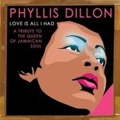 Love Is All I Had: A Tribute to the Queen of Jamaican Soul by Phyllis Dillon