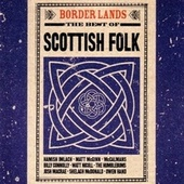 Border Lands: The Best of Scottish Folk by Various Artists