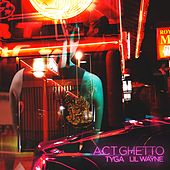Act Ghetto (feat. Lil Wayne) by Tyga