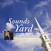 Sounds of the Yard: Christian Lane Plays the Pipe Organs at the Memorial Church, Harvard University by Christian Lane