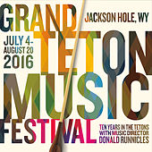 Grand Teton Music Festival - Summer 2016 - Ten Years in the Tetons with Music Director Donald Runnicles von Various Artists