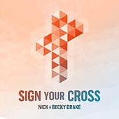 Sign Your Cross by Nick