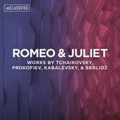 Romeo & Juliet: Works by Tchaikovsky, Prokofiev, Kabalevsky, & Berlioz by Various Artists