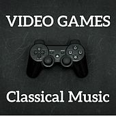 Video Games Classical Music by Various Artists
