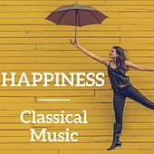 Happiness Classical Music by Various Artists