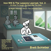 Iron Will & the Lessons Learned, Vol 2: It's Nice to Laugh, But Don't Be the Joke & at Night I by Brett Schieber