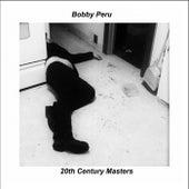 20th Century Masters by Bobby Peru
