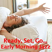 Ready, Set, Go... Early Morning Jazz von Various Artists