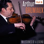 Milestones of a Legend - Arthur Grumiaux, Vol. 8 by Arthur Grumiaux
