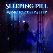 Sleeping Pill: Music for Deep Sleep, Meditation for Good Night, Lullabies for Adults, Dreaming, Healing Sounds for Insomnia, Piano & Nature Sounds by Deep Sleep Music Academy