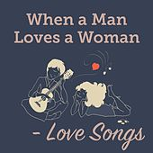 When a Man Loves a Woman - Love Songs von Various Artists