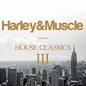 House Classics III (Presented By Harley&Muscle) by Various Artists