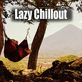 Lazy Chillout – Deep Chill Out, Relax Time, Rest, Positive Mood, Chill Out Day by Top 40