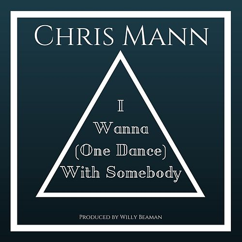 I Wanna (One Dance) With Somebody by Chris Mann