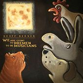 We Are Going to Bremen to Be Musicians by Geoff Berner