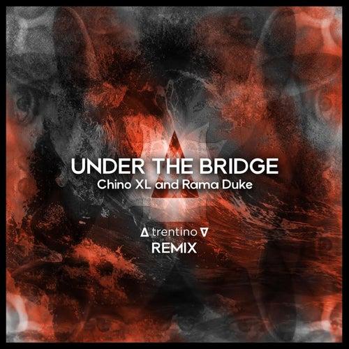 Under the Bridge (Trentino Remix) by Chino XL