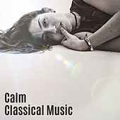 Calm Classical Music – Soft Sounds, Best Music to Focus, Learn with Classics by Classical Study Music Ensemble