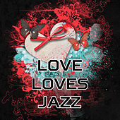 Love Loves Jazz – Sensual Sounds for Lovers, Gentle Piano, Classical Guitar, Romantic Time for Two, True Love, Sexy Songs, Mellow Jazz by Relaxing Instrumental Jazz Ensemble