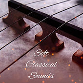 Soft Classical Sounds – Relaxing Classical Music, Rest with Classics, Sounds to Calm Mind by Classical Chill Out