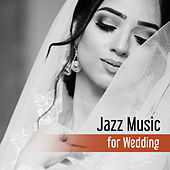 Jazz Music for Wedding – Romantic Sounds, Jazz for Special Occasions, Easy Listening by Restaurant Music