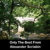 Only The Best From Alexander Scriabin by Alexander Scriabin