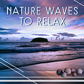 Nature Waves to Relax – Calming Sounds, Healing Therapy, Easy Listening, Stress Relief by Relaxing Sounds of Nature