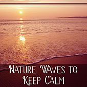 Nature Waves to Keep Calm – Relaxing New Age Sounds, Waves of Calmness, Stress Relief, Peaceful Mind de Sounds Of Nature