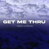 Get Me Thru by Wess Morgan