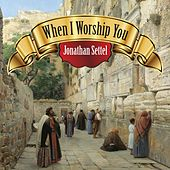 When I Worship You by Jonathan Settel