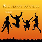 Too Happy to Chill, Vol. 1 by Various Artists