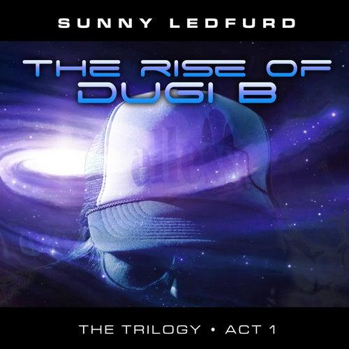 The Rise of Dugi B by Sunny Ledfurd