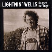 Ragged but Right by Lightnin' Wells