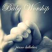 Baby Worship (Piano Lullabies) de Christian Music For Babies