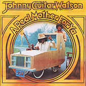 A Real Mother For Ya von Johnny 'Guitar' Watson