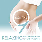 9 Months - Relaxing Classical Music for Future Parents by Various Artists