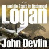 Logan und die Stadt im Dschungel (Ungekürzt) von John Devlin