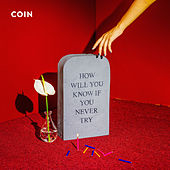 How Will You Know If You Never Try by COIN