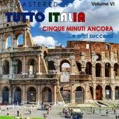 Tutto Italia, Vol. 6 - Cinque minuti ancora... e altri successi (Remastered) by Various Artists