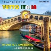 Tutto Italia, Vol. 7 - Tu vuò fa'l'americano... e altri successi (Remastered) by Various Artists