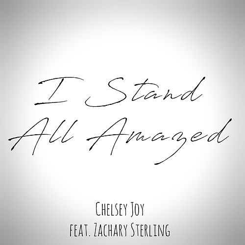 I Stand All Amazed (feat. Zachary Sterling) de Chelsey Joy