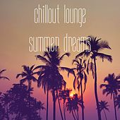 Chillout Lounge Summer Dreams by Various Artists