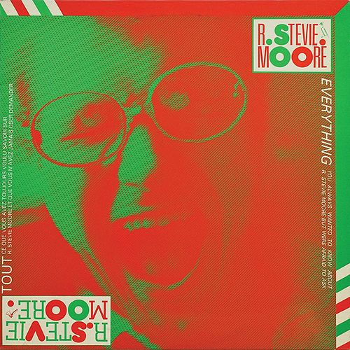 Everything You Always Wanted to Know About R. Stevie Moore but Were Afraid to Ask by R Stevie Moore