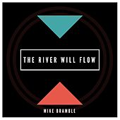 The River Will Flow de Mike Bramble