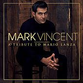 A Tribute to Mario Lanza by Mark Vincent