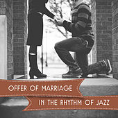Offer of marriage in the Rhythm of Jazz - My Love is Red, Not Leave You Never, Tell Me how You Love, Love Me, Made with Love, All for You by Jazz for Wine Tasting