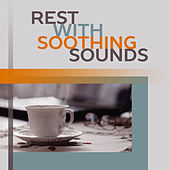 Rest with Soothing Sounds – Calm Down & Relax, Chilled Sounds, New Age Relaxation, Stress Free by Yoga Relaxation Music